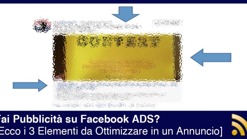 I 3 Elementi da Ottimizzare in un Annuncio Facebook ADS