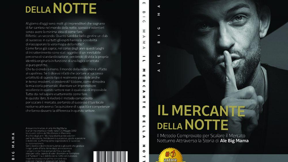 Ale Big Mama, Il Mercante Della Notte: Il Bestseller che rivela il metodo per scalare con successo il mercato notturno