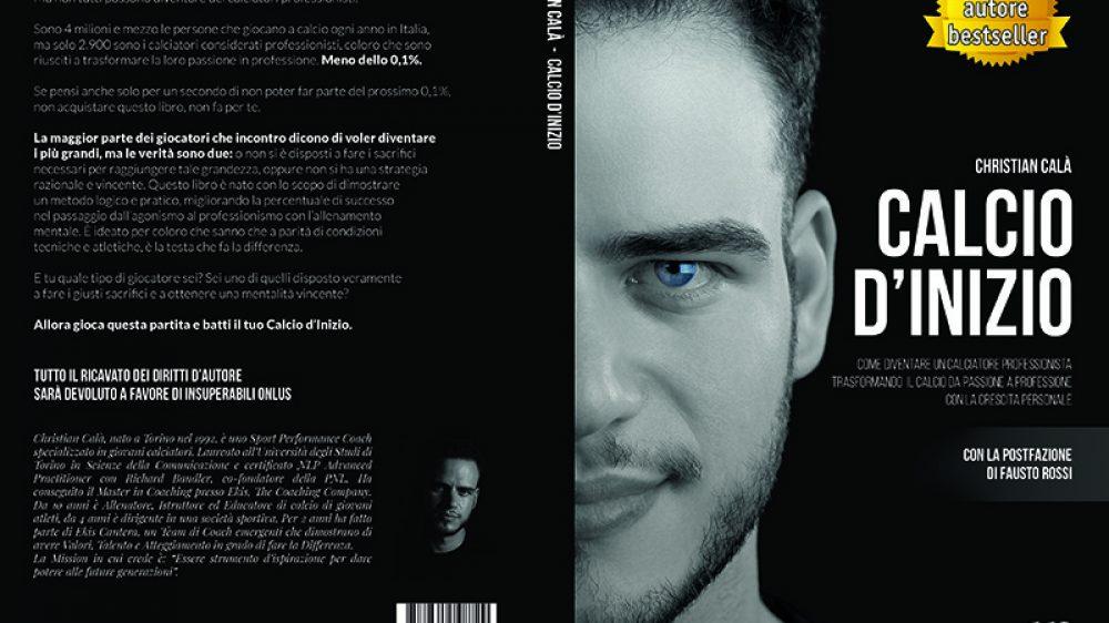 Christian Calà, Calcio D'Inizio: Il Bestseller che rivela il metodo per fare del calcio la propria professione