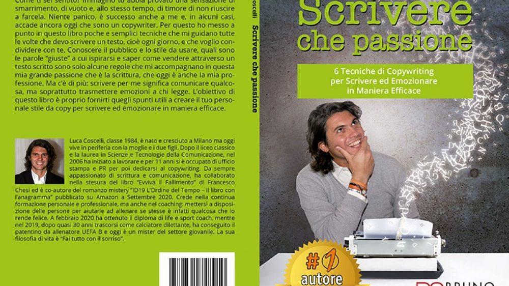 Luca Coscelli, Scrivere Che Passione: Il Bestseller che rivela il metodo per scrivere emozionando il lettore