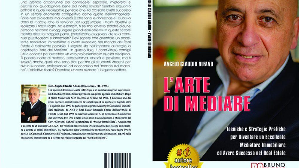 Angelo Claudio Alfano, L'Arte Di Mediare: Il Bestseller che rivela i consigli per mediare con successo nel settore immobiliare