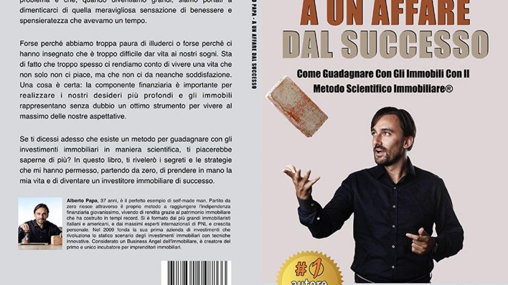 Alberto Papa, A Un Affare Dal Successo: Il Bestseller che rivela il Metodo Scientifico Immobiliare®
