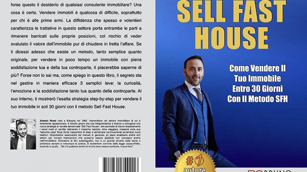 Alessio Rossi, Sell Fast House: Il Bestseller che rivela il metodo per vendere un immobile in 30 giorni