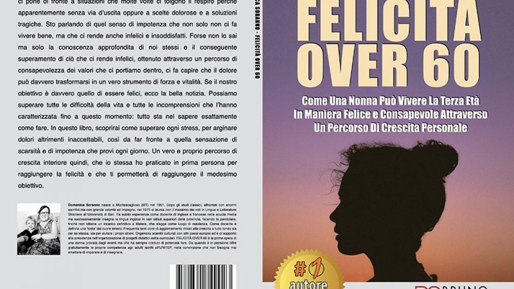 Domenica Soranno, Felicità Over 60: Il Bestseller che rivela i consigli per arrivare alla piena felicità