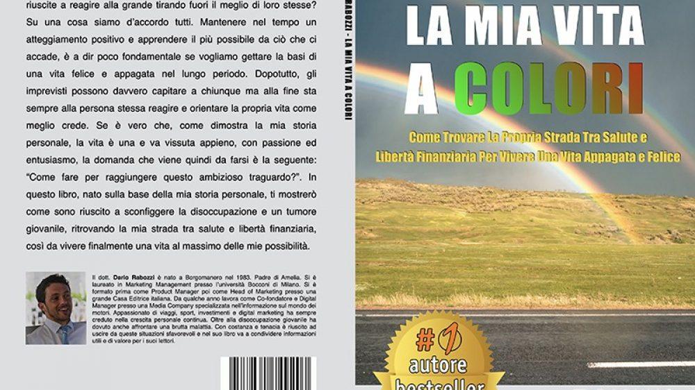 Dario Rabozzi, La Mia Vita A Colori: Il Bestseller che rivela i consigli per vivere al massimo e raggiungere la libertà finanziaria