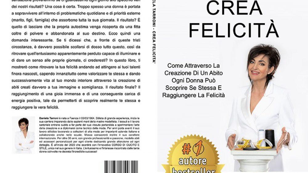 Daniela Tarroni, Crea Felicità: Il Bestseller che rivela come uscire dalle difficoltà personali attraverso la passione per la moda
