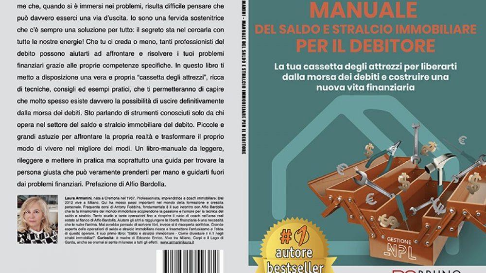 Laura Armanini, Manuale Del Saldo e Stralcio Immobiliare Per Il Debitore: Il Bestseller che rivela come uscire dai problemi finanziari