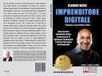 Claudio Rossi, Imprenditore Digitale: Il Bestseller che rivela come lanciare un business profittevole su internet