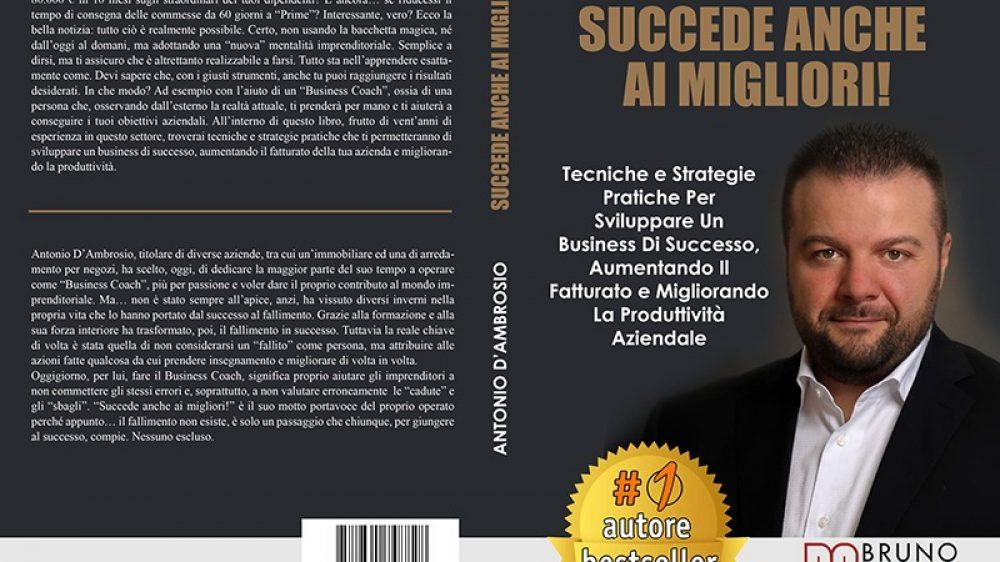 Antonio D'Ambrosio, Succede Anche Ai Migliori! Il Bestseller su come sviluppare un business di successo