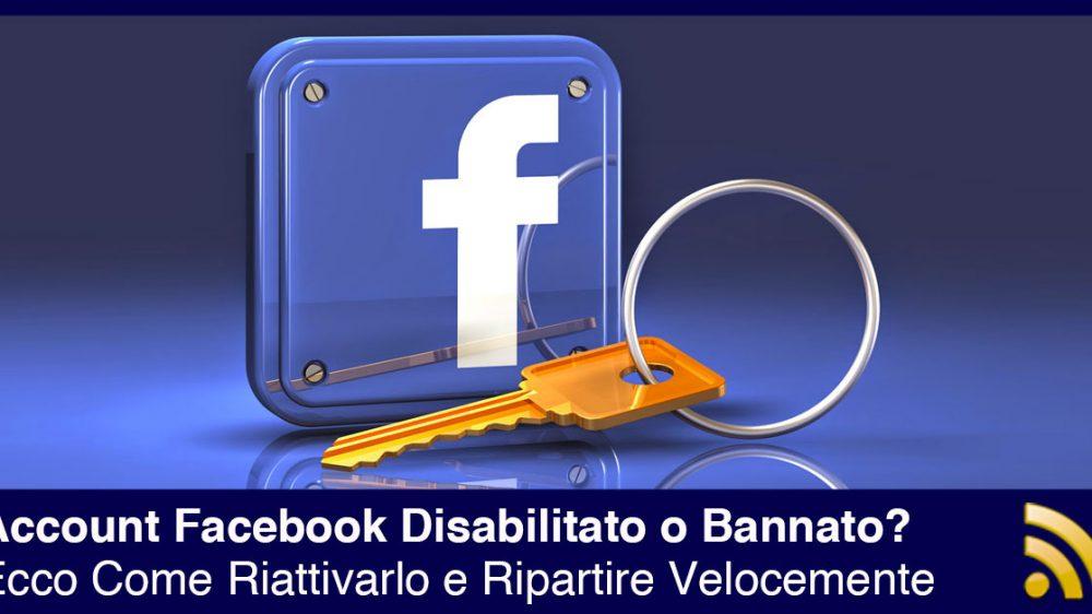 Account Facebook Disabilitato o Bannato? Ecco Come Riattivarlo e Ripartire Velocemente.