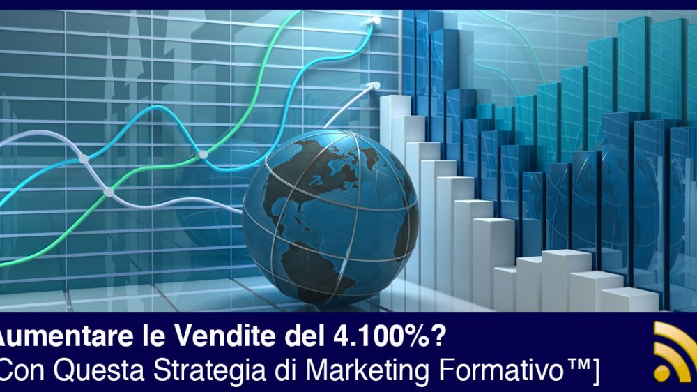 Aumentare le Vendite del 4.100% con il Marketing Formativo™