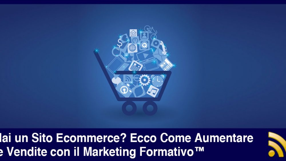 Aumentare le Vendite di un Sito Ecommerce con il Marketing Formativo™