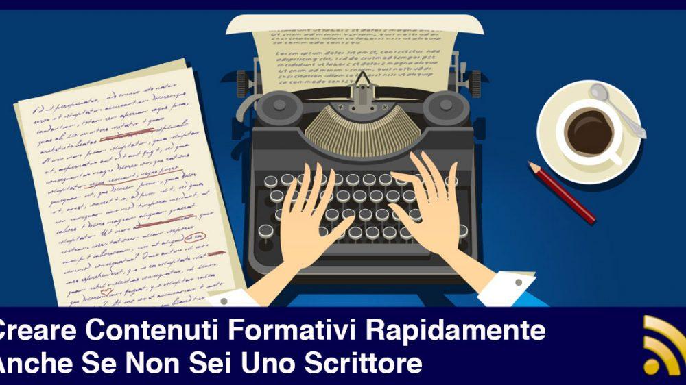 Creare Contenuti Formativi Rapidamente Anche Se Non Sei Uno Scrittore