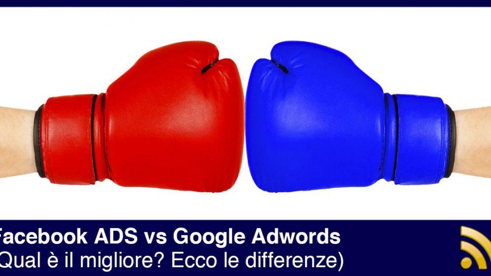 Meglio Facebook ADS o Google Adwords? Ecco i numeri essenziali per chi ha un business