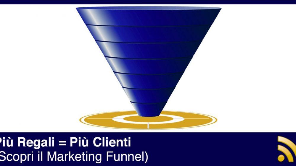 Cosa è il Marketing Funnel: Più Regali = Più Clienti per il tuo business