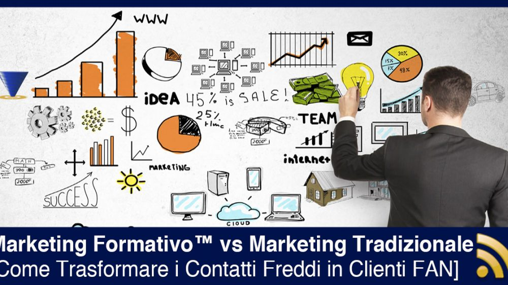 Marketing Formativo™ vs Marketing Tradizionale: Come Trasformare i Contatti Freddi in Clienti FAN