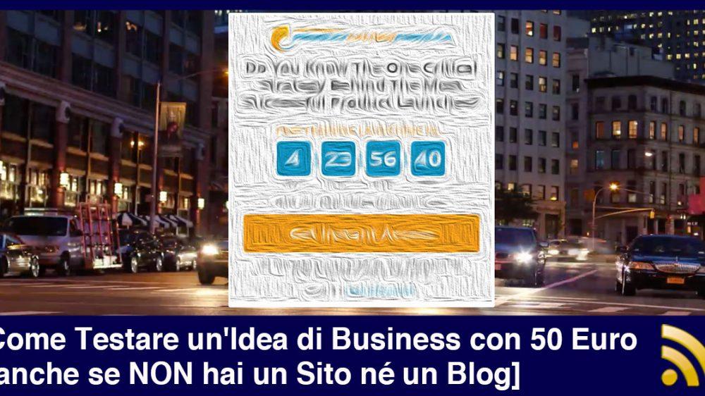 Come Testare un'Idea di Business con 50 Euro [anche se NON hai un Sito né un Blog]